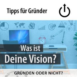 Tipps für Gründer - Was ist Deine Vision